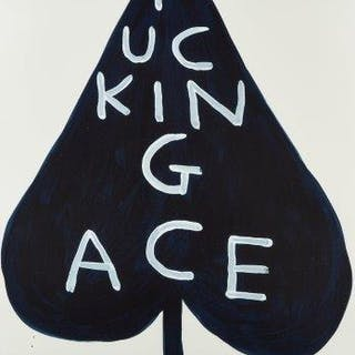 David Shrigley, British b.1968- Fucking Ace, 2018; screenprint in