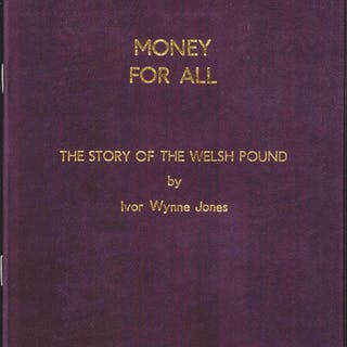 Money For All. The Story of the Welsh Pound, by Ivor Wynne Jones.