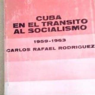 CUBA EN EL TRÁNSITO AL SOCIALISMO 1959-1963 Carlos Rafael RodrÍguez