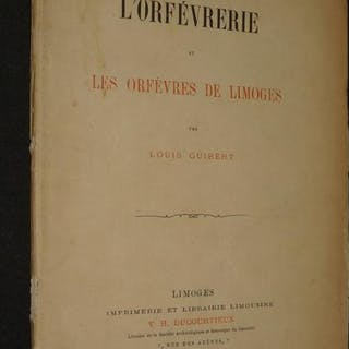 L'Orfèvrerie et les orfèvres de Limoges Guibert Louis