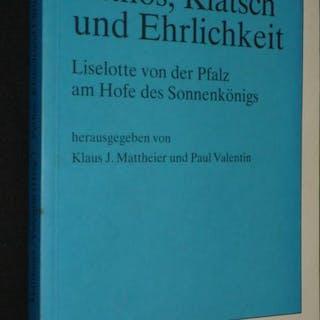 Pathos,Klatsch und Ehrlichkeit : Liselotte von der Pfalz...