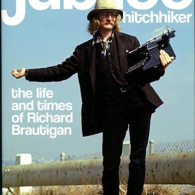 JUBILEE HITCHHIKER: The Life and Times of Richard Brautigan Brautigan
