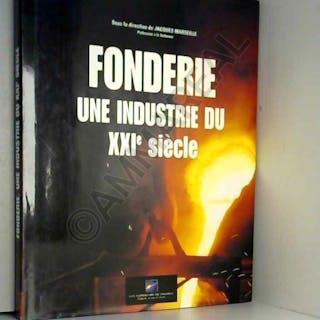 Fonderie : une industrie du XXIe siècle Jacques Marseille