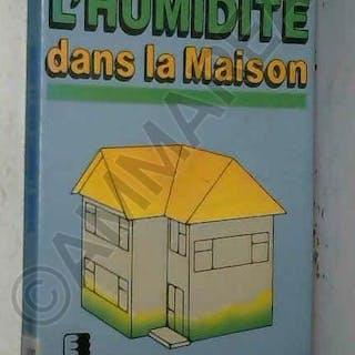 Vaincre l'humidité dans la maison Michel Louvigné