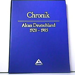 Chronik Alcan Deutschland 1928 - 1985. Alcan Aluminiumwerke (Hrsg.): Wirtschaft