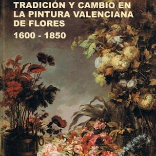 TRADICION Y CAMBIO EN LA PINTURA VALENCIANA DE FLORES 1600-1850 LOPEZ TERRADA