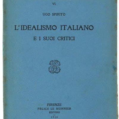 L'IDEALISMO ITALIANO E I SUOI CRITICI.: Spirito Ugo.
