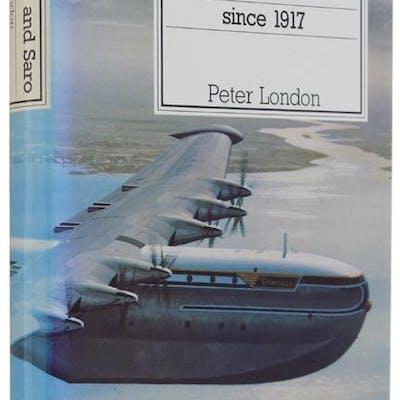 SAUNDERS AND SARO AIRCRAFT SINCE 1917.: London Peter.