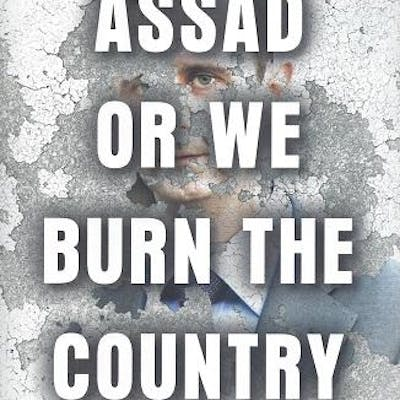 Assad or We Burn the Country: How One Family's Lust for...