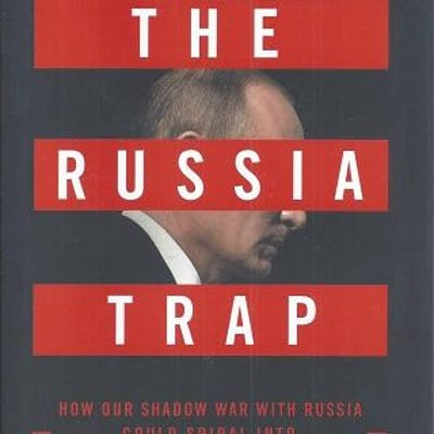 The Russia Trap: How Our Shadow War With Russia Could...