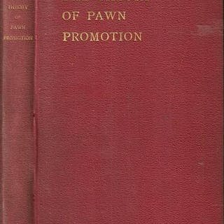 The Theory of Pawn Promotion White, Alain Campbell (1880-1951) Chess