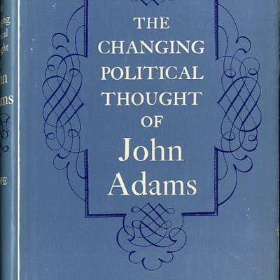 The Changing Political Thought of John Adams John R