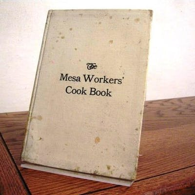 The Mesa Workers' Cook Book: Compiled by the Leader of...