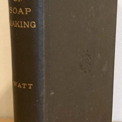 The Art of Soap - Making A Practical Handbook of the...