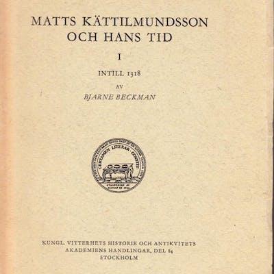Matts Kättilmundsson och hans tid. 1-2. BECKMAN, Bjarne.