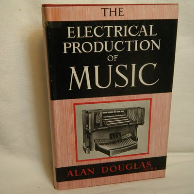 The Electrical Production of Music Douglas, Alan