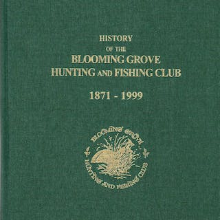 History of the Blooming Grove Hunting and Fishing Club 1871-1999 Froment
