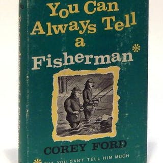 You Can Always Tell a Fisherman (But You Can't Tell Him Much) Ford