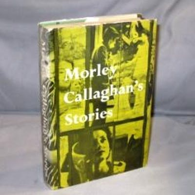 Morley Callaghan's Stories. Callaghan, Morley. Literature