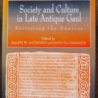 SOCIETY AND CULTURE IN LATE ANTIQUE GAUL: REVISITING THE SOURCES