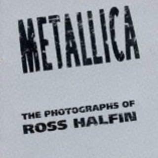 Metallica: The Photographs of Ross Halfin [Feb 01, 1997] Halfin, Ross
