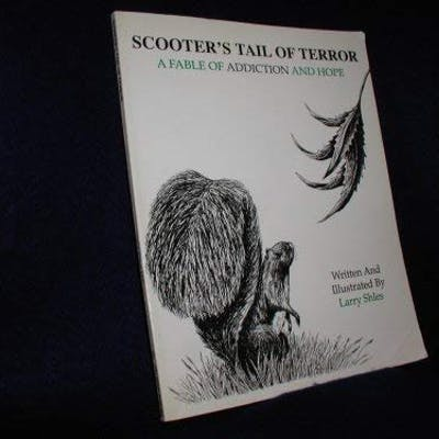Scooter's Tail of Terror: A Fable of Addiction and Hope (Scooter Series: No. .
