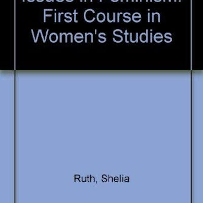 Issues in Feminism: First Course in Women's Studies by Ruth, Shelia