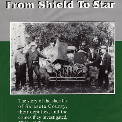 From Shield to Star the Story of the Sheriffs of Sarasota County
