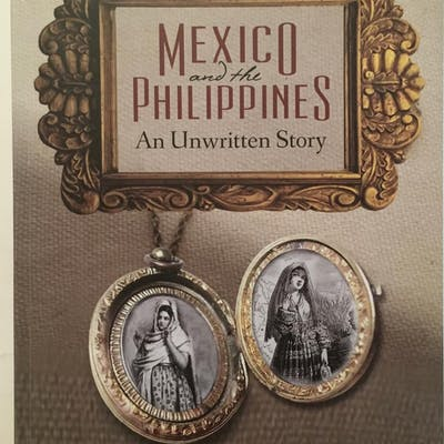 Mexico and the Philippines : an unwritten story Francisco...