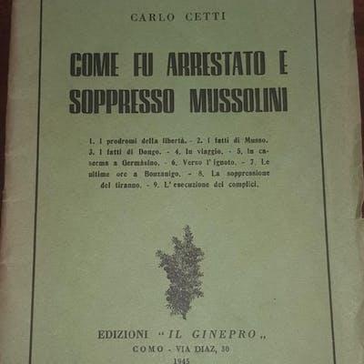 Come fu arrestato e soppresso Benito Mussolini Carlo Cetti