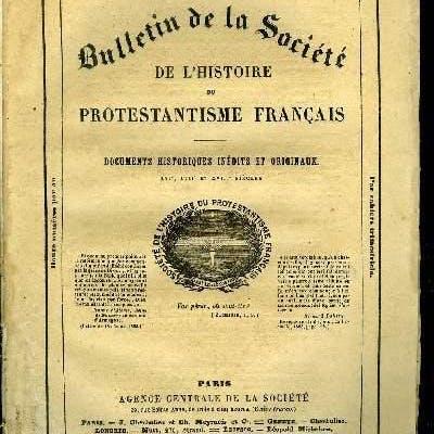 BULLETIN DE LA SOCIETE DE L'HISTOIRE DU PROTESTANTISME...