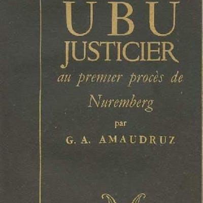 Ubu justicier au premier procès de Nuremberg Amaudruz G. A. LETTRES)