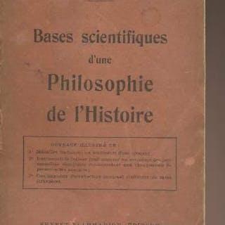 Bases scientifique d'une philosophie de l'histoire Dr Le...