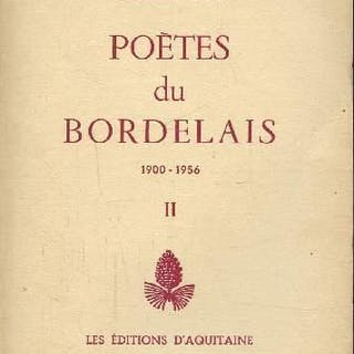 Poètes du Bordelais 1900-1956 Tome II ARmand Got et Pujolle Auguste LETTRES)