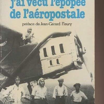 J'ai vécu l'épopée de l'aéropostale Moré Marcel GENERALITES