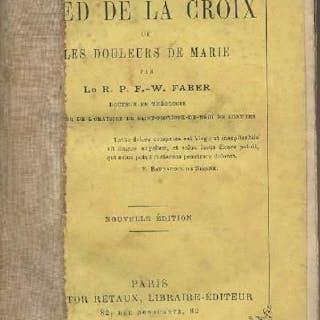 Le pied de la croix ou les douleurs de Marie Le R. P. F.-W. Faber RELIGION