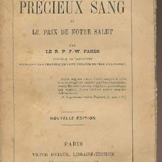 Le précieux sang ou le prix de notre salut Le R. P. F.-W. Faber RELIGION