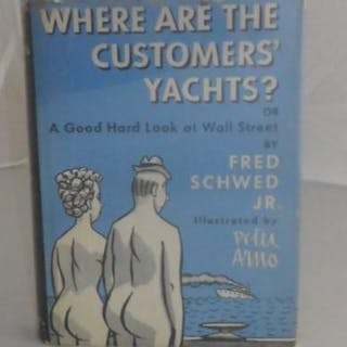 Where Are the Customers' Yachts? or A Good Hard Look at Wall Street Fred Schwed