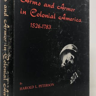 Arms and Armor in Colonial America, 1526-1783 PETERSON Harold L.