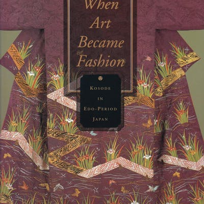 When Art Became Fashion: Kosode in Edo-period Japan Gluckman