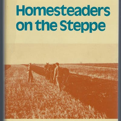Homesteaders on the Steppe: Cultural History of the...