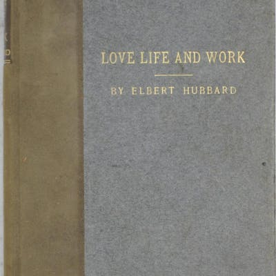 Love Life and Work: Being a Book of Opinions Reasonably...