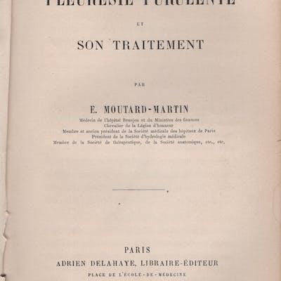 La Pleurésie Purulente et son traitement. E. Moutard-Martin