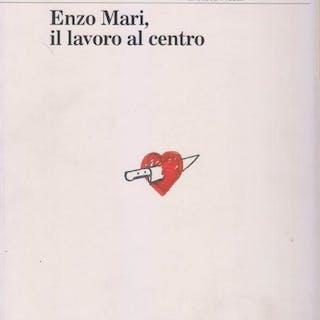 Enzo Mari, il lavoro al centro D'AVOSSA Antonio, PICCHI Francesca architettura