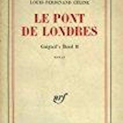 Le pont de londres Céline, Louis-ferdinand