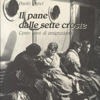 Il pane dalle sette croste: cento anni di emigrazione....