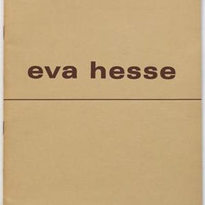 Eva Hesse 1936 - 70 : An Exhibition of Sculpture and Drawings Eva Hesse