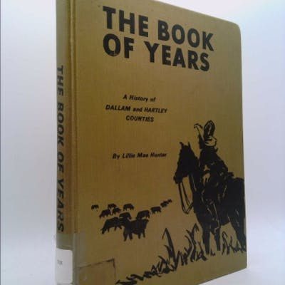 The Book of Years: a History of Dallam and Hartley Counties Hunter, Lillie Mae