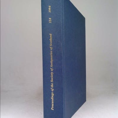 Proceedings of the Society of Antiquaries of Scotland. Vol 124. 1994