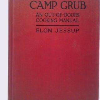 Camp Grub: An out-of-doors cooking manual Elon Jessup